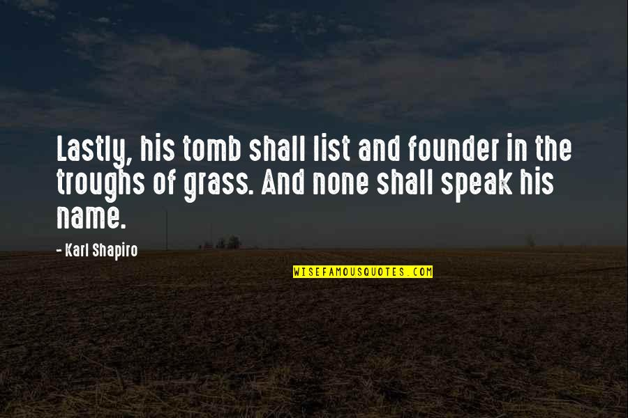 Karl Shapiro Quotes By Karl Shapiro: Lastly, his tomb shall list and founder in