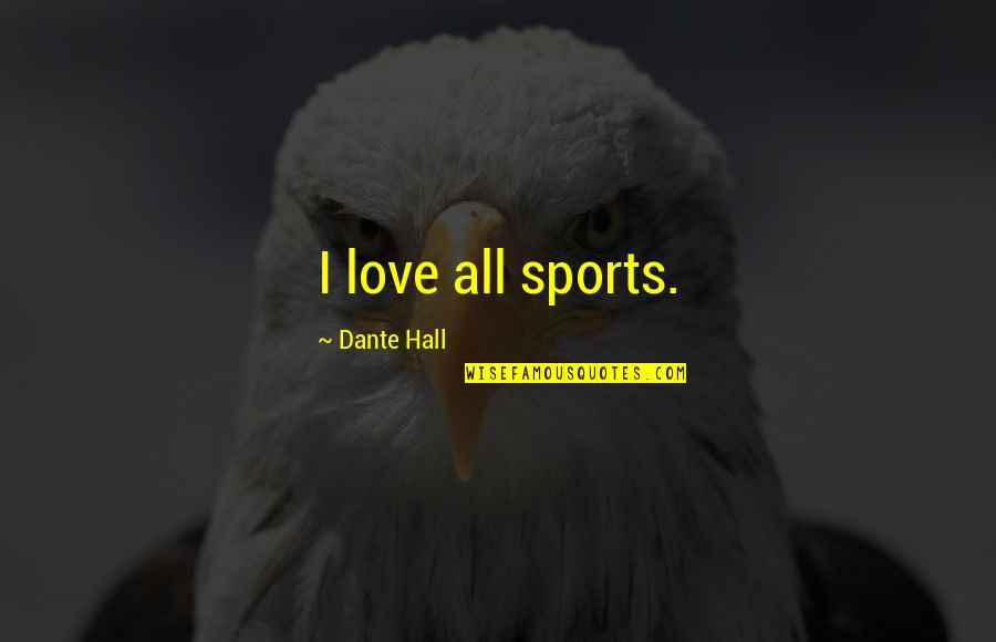 Karl Slym Quotes By Dante Hall: I love all sports.