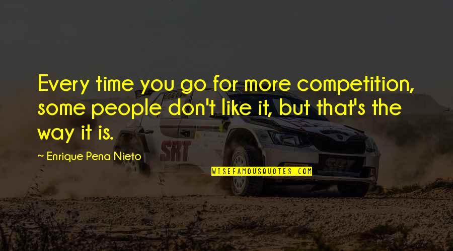 Karl Slym Quotes By Enrique Pena Nieto: Every time you go for more competition, some