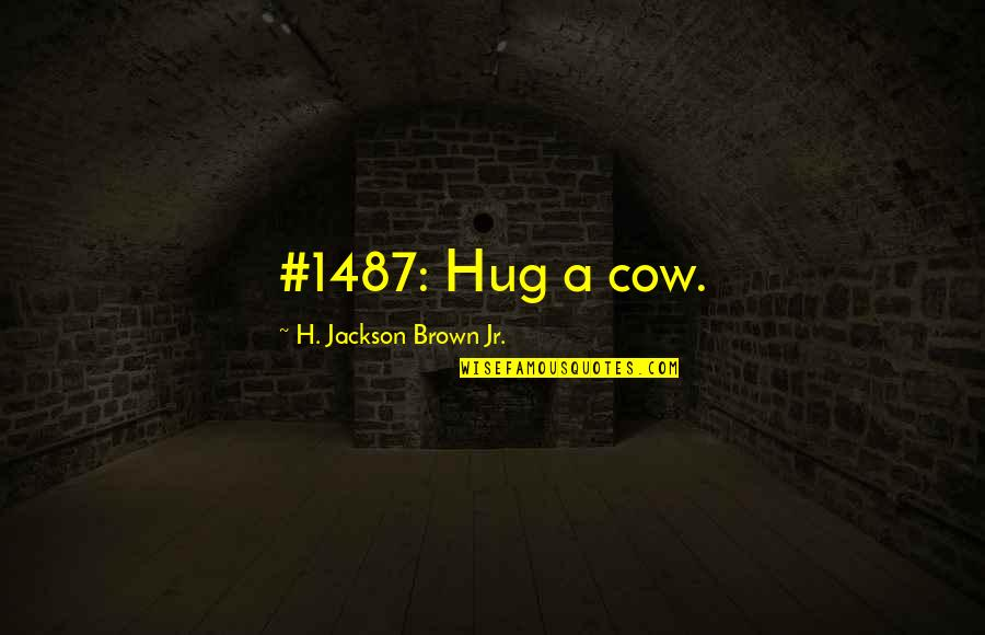 Karl Slym Quotes By H. Jackson Brown Jr.: #1487: Hug a cow.
