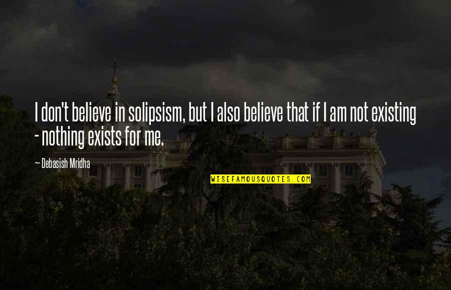 Karl Stromberg Quotes By Debasish Mridha: I don't believe in solipsism, but I also