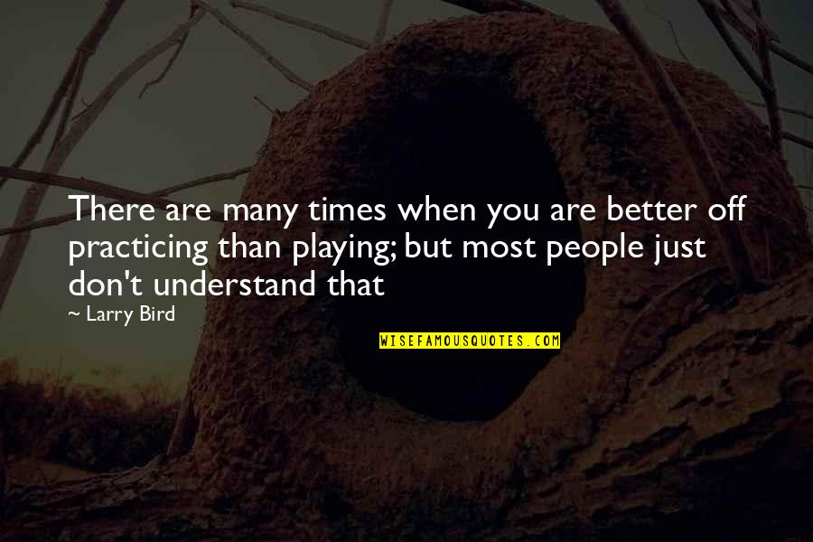 Karl Stromberg Quotes By Larry Bird: There are many times when you are better