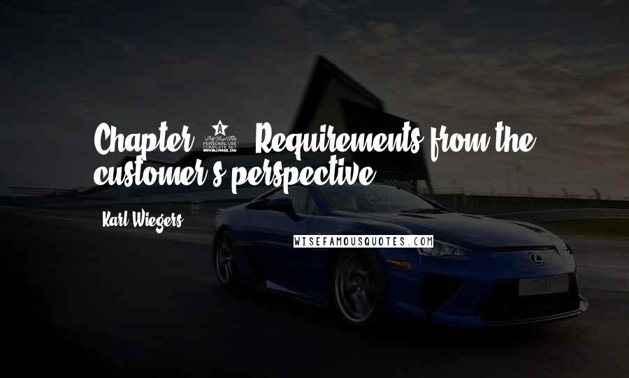 Karl Wiegers quotes: Chapter 2. Requirements from the customer's perspective