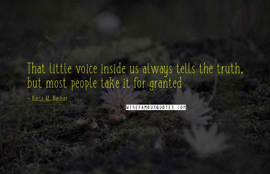 Karla M. Nashar quotes: That little voice inside us always tells the truth, but most people take it for granted