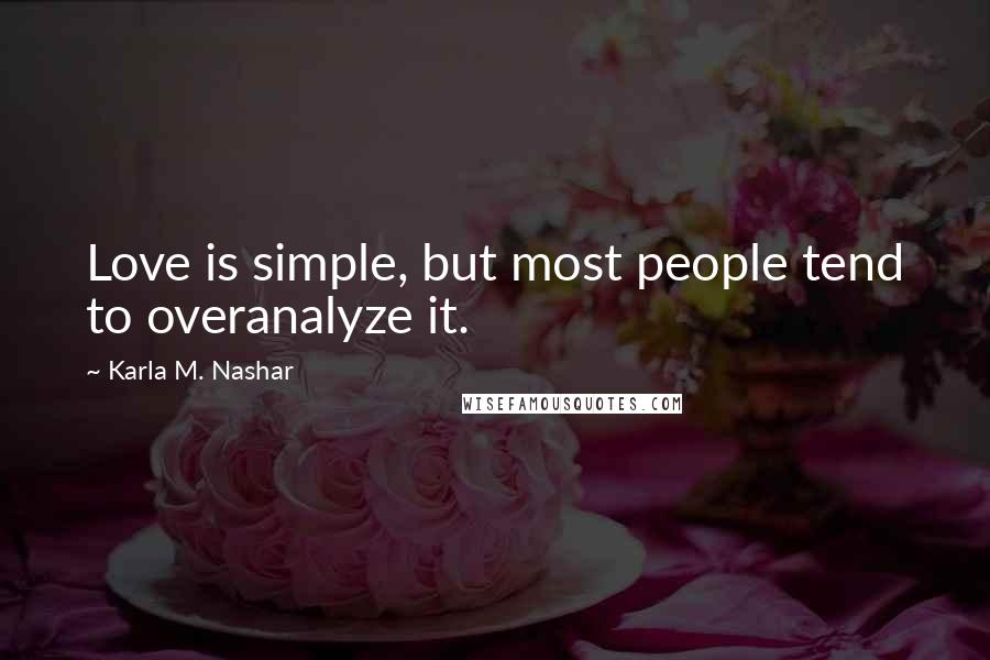 Karla M. Nashar quotes: Love is simple, but most people tend to overanalyze it.