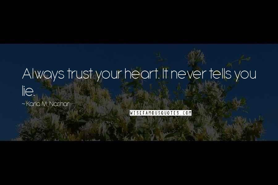 Karla M. Nashar quotes: Always trust your heart. It never tells you lie.