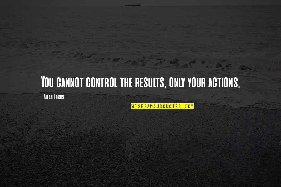Karma Buddhism Quotes By Allan Lokos: You cannot control the results, only your actions.