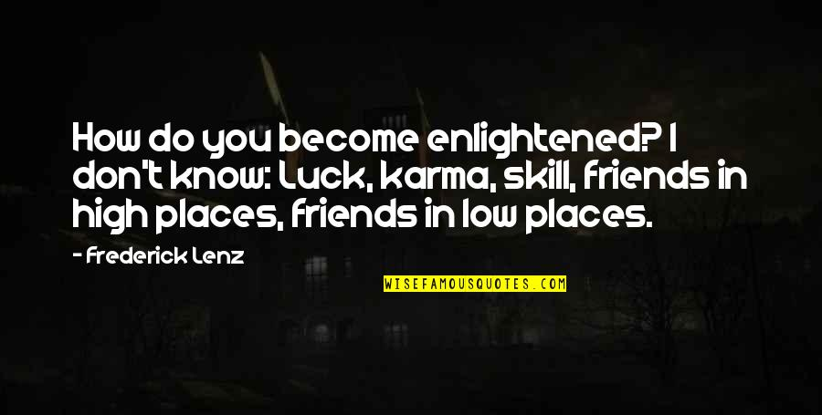 Karma Buddhism Quotes By Frederick Lenz: How do you become enlightened? I don't know: