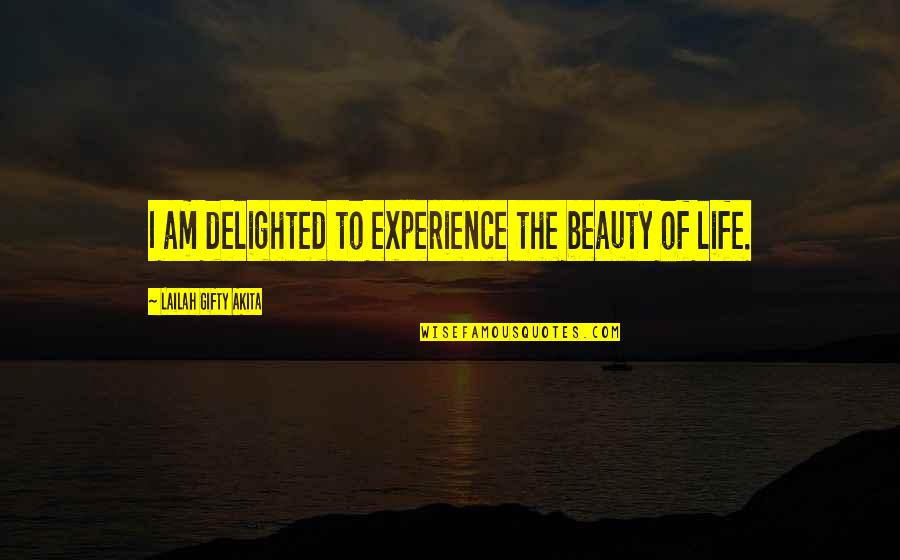 Karma Buddhism Quotes By Lailah Gifty Akita: I am delighted to experience the beauty of