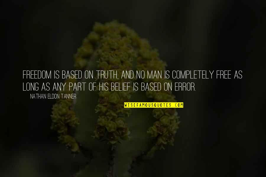 Karma Buddhism Quotes By Nathan Eldon Tanner: Freedom is based on truth, and no man