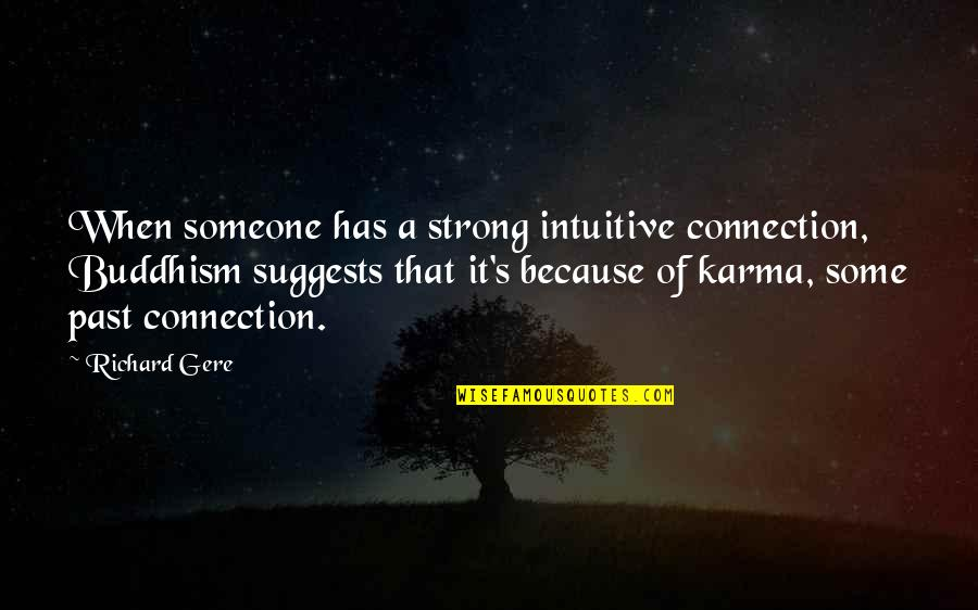 Karma Buddhism Quotes By Richard Gere: When someone has a strong intuitive connection, Buddhism