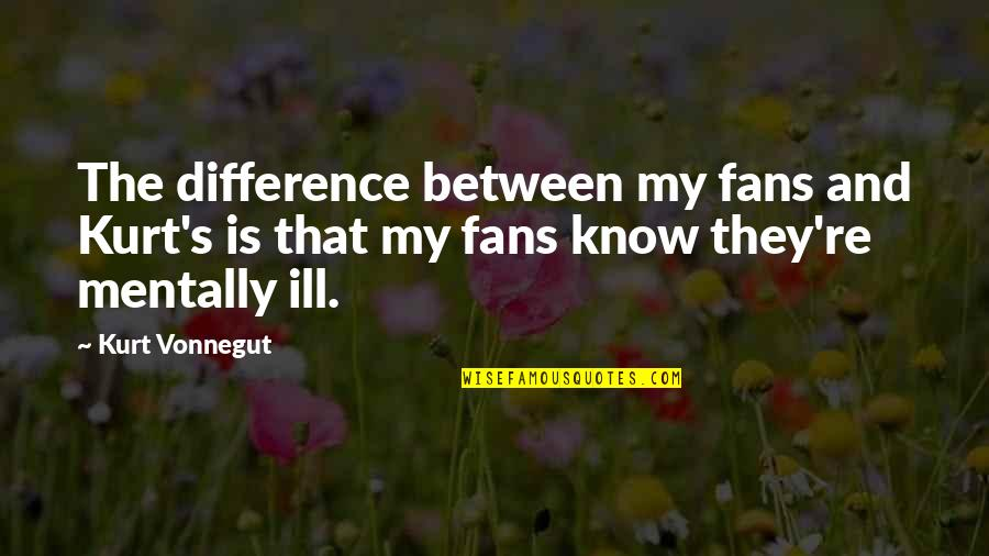 Karma Images Quotes By Kurt Vonnegut: The difference between my fans and Kurt's is