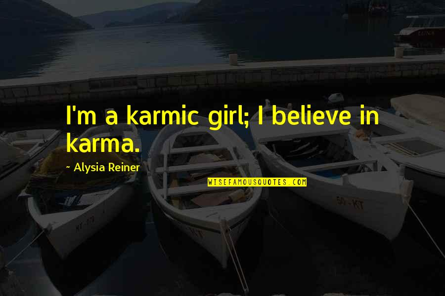Karmic Quotes By Alysia Reiner: I'm a karmic girl; I believe in karma.