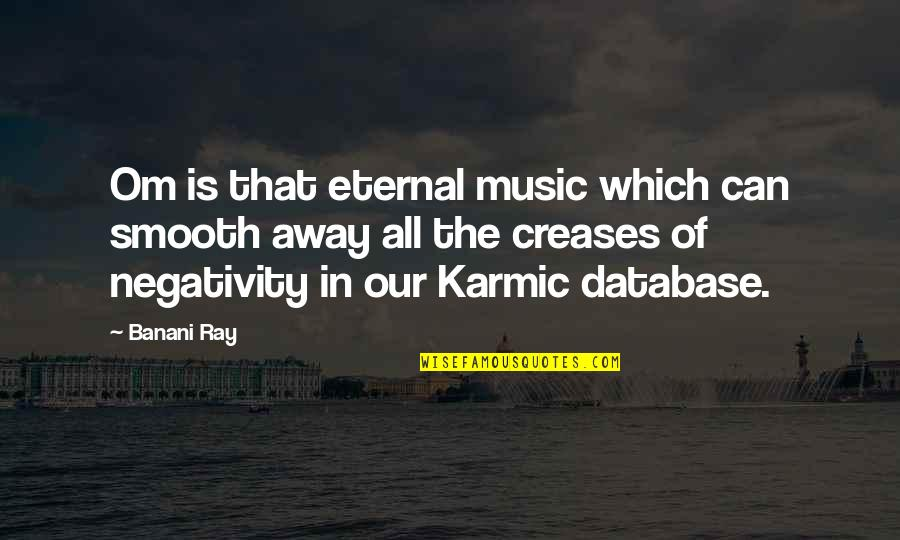 Karmic Quotes By Banani Ray: Om is that eternal music which can smooth