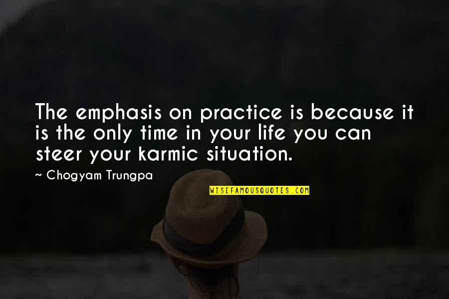 Karmic Quotes By Chogyam Trungpa: The emphasis on practice is because it is