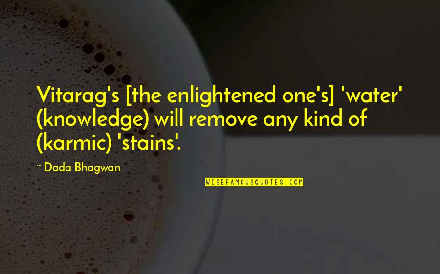 Karmic Quotes By Dada Bhagwan: Vitarag's [the enlightened one's] 'water' (knowledge) will remove
