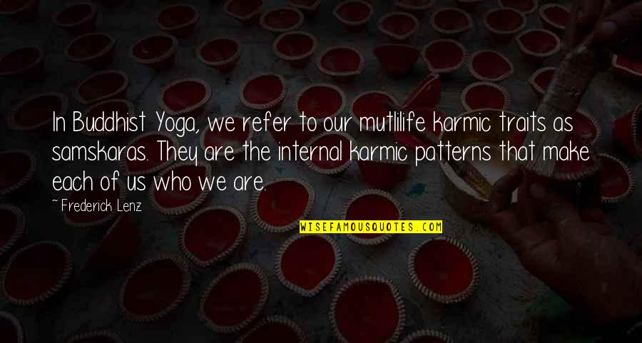 Karmic Quotes By Frederick Lenz: In Buddhist Yoga, we refer to our mutlilife