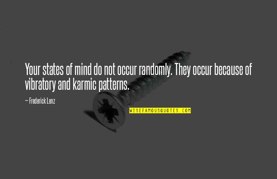 Karmic Quotes By Frederick Lenz: Your states of mind do not occur randomly.