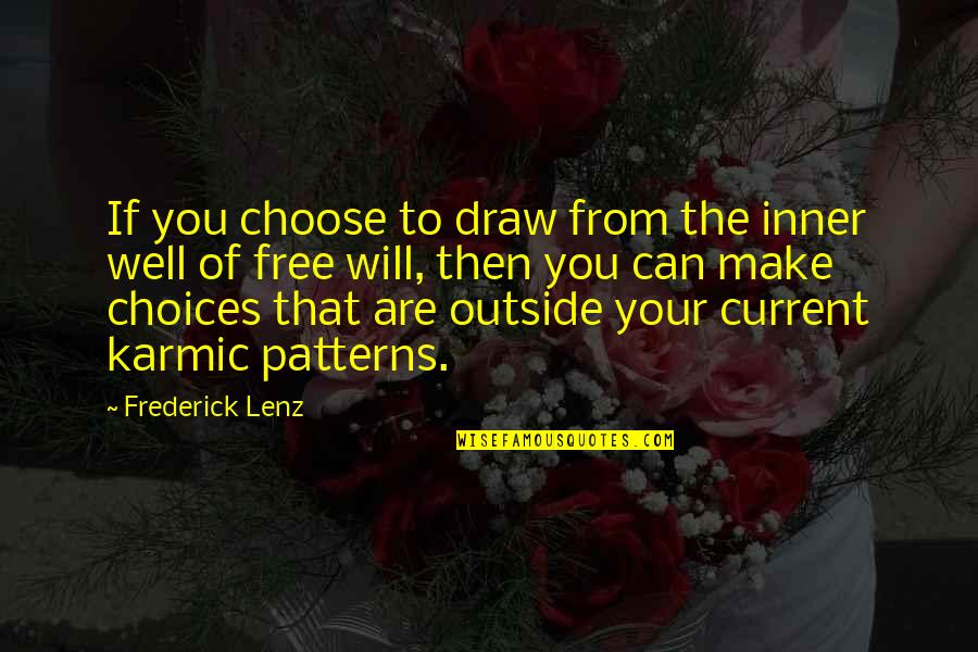 Karmic Quotes By Frederick Lenz: If you choose to draw from the inner