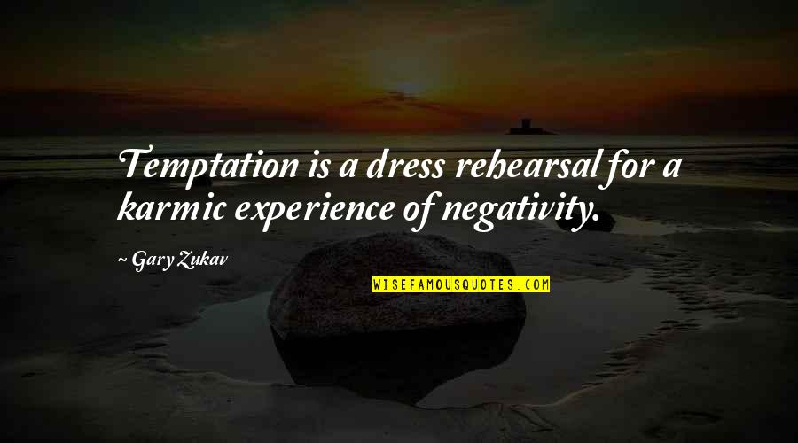 Karmic Quotes By Gary Zukav: Temptation is a dress rehearsal for a karmic