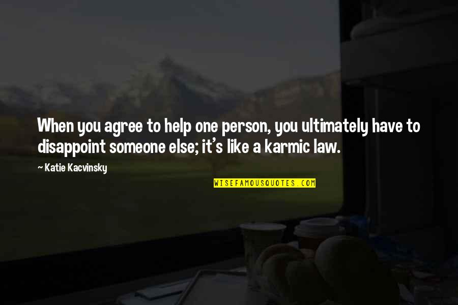 Karmic Quotes By Katie Kacvinsky: When you agree to help one person, you