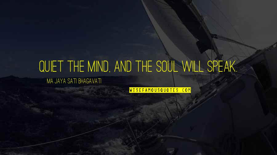Karmic Quotes By Ma Jaya Sati Bhagavati: Quiet the mind, and the soul will speak.