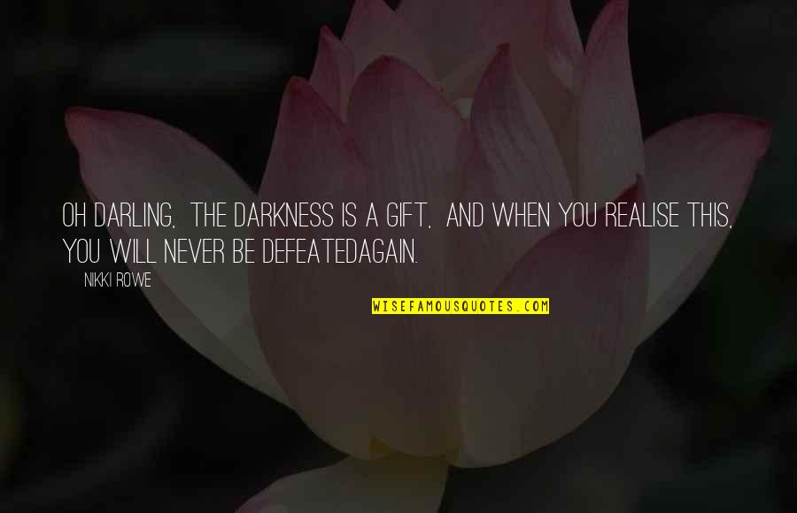 Karmic Quotes By Nikki Rowe: Oh darling, The darkness is a gift, And