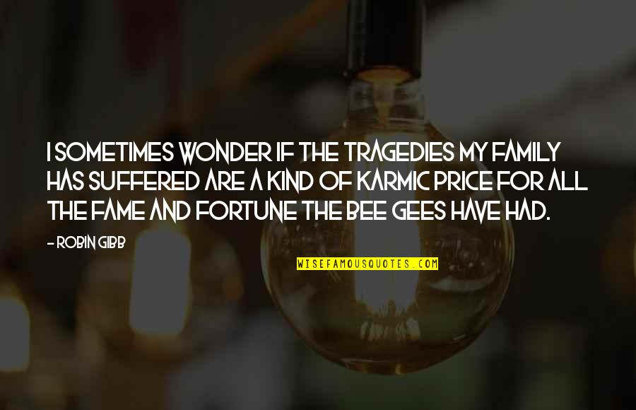 Karmic Quotes By Robin Gibb: I sometimes wonder if the tragedies my family