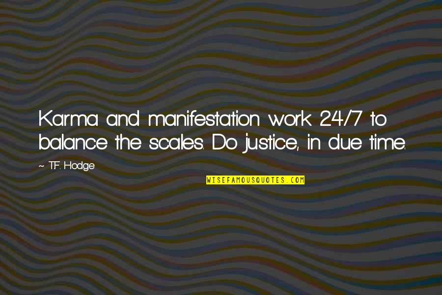 Karmic Quotes By T.F. Hodge: Karma and manifestation work 24/7 to balance the