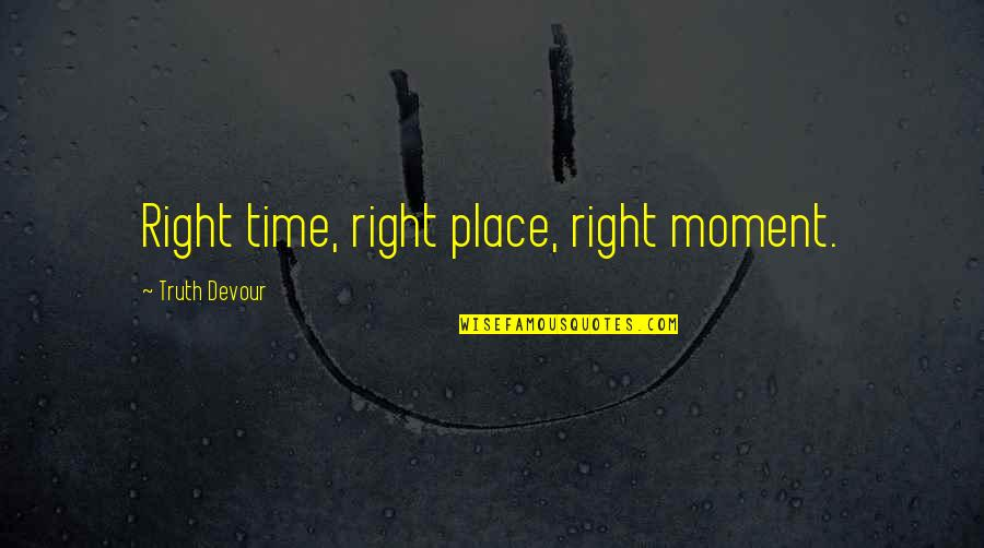 Karmic Quotes By Truth Devour: Right time, right place, right moment.