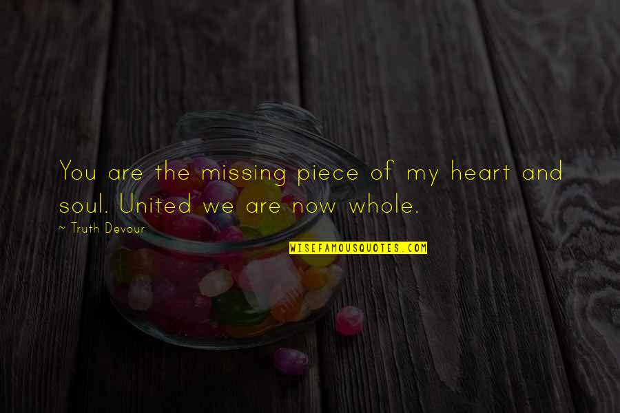 Karmic Quotes By Truth Devour: You are the missing piece of my heart