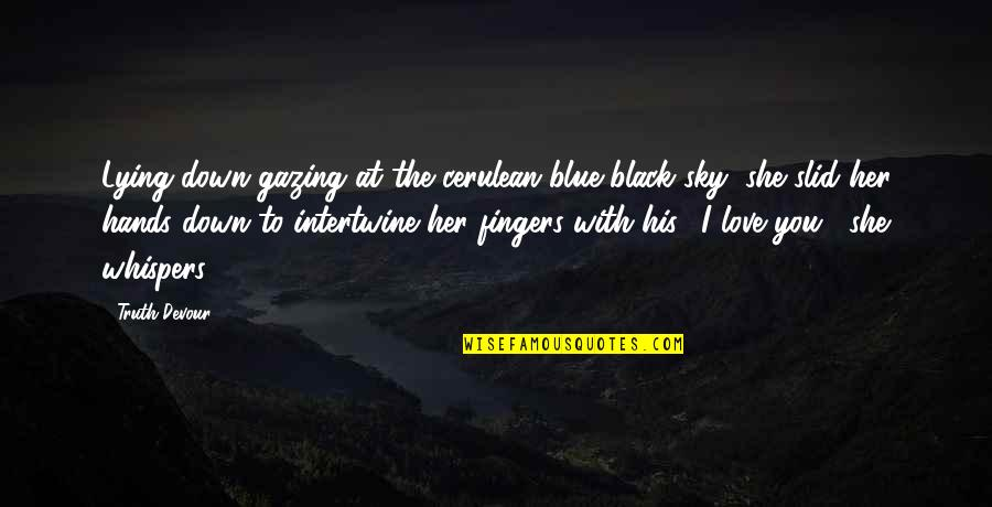 Karmic Quotes By Truth Devour: Lying down gazing at the cerulean blue-black sky,