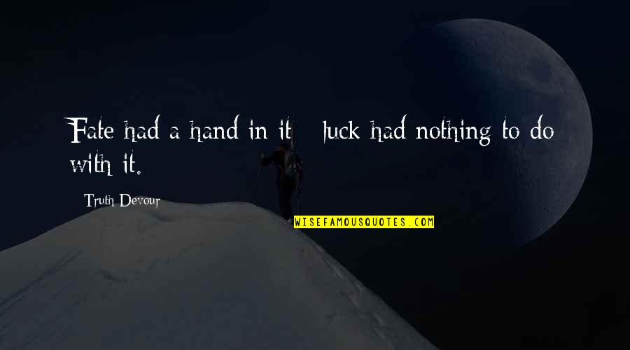 Karmic Quotes By Truth Devour: Fate had a hand in it - luck