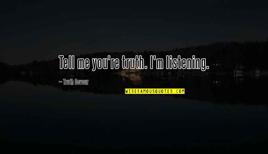 Karmic Quotes By Truth Devour: Tell me you're truth. I'm listening.