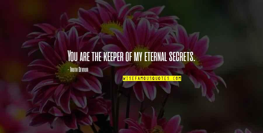 Karmic Quotes By Truth Devour: You are the keeper of my eternal secrets.