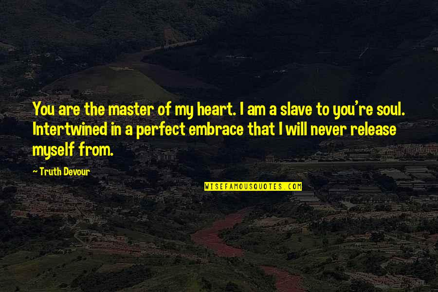 Karmic Quotes By Truth Devour: You are the master of my heart. I