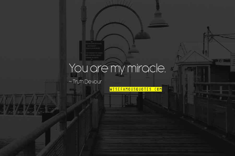 Karmic Quotes By Truth Devour: You are my miracle.