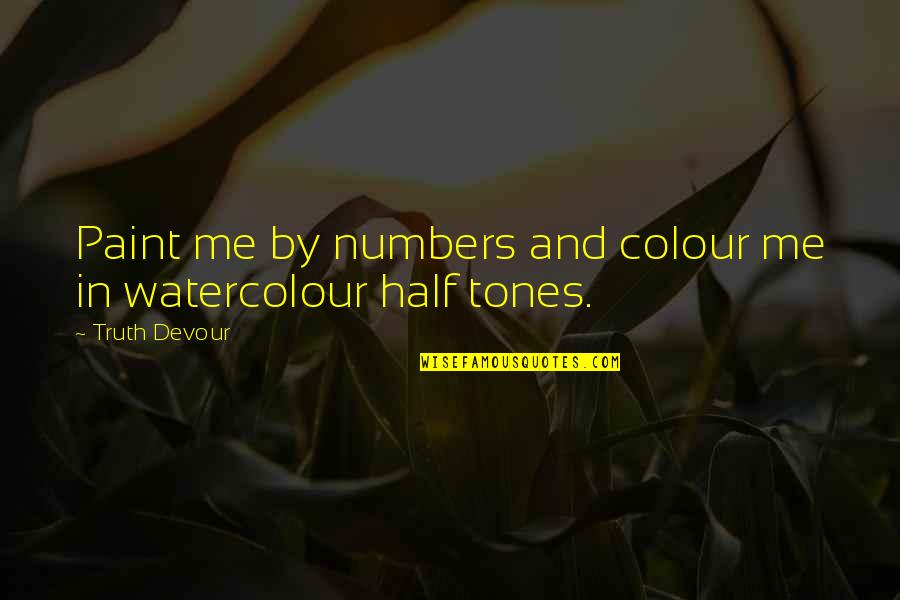 Karmic Quotes By Truth Devour: Paint me by numbers and colour me in