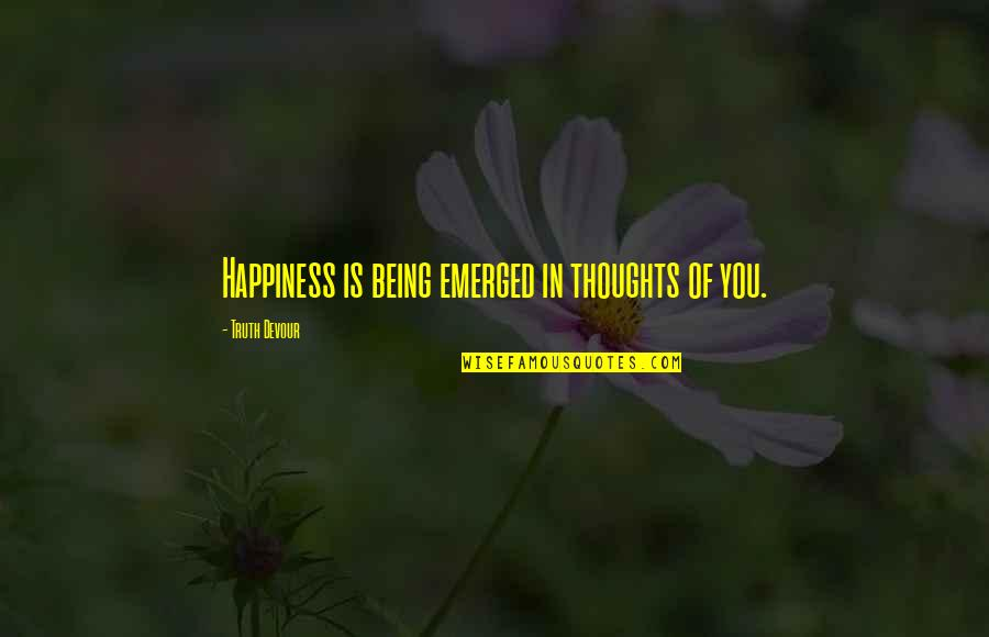 Karmic Quotes By Truth Devour: Happiness is being emerged in thoughts of you.