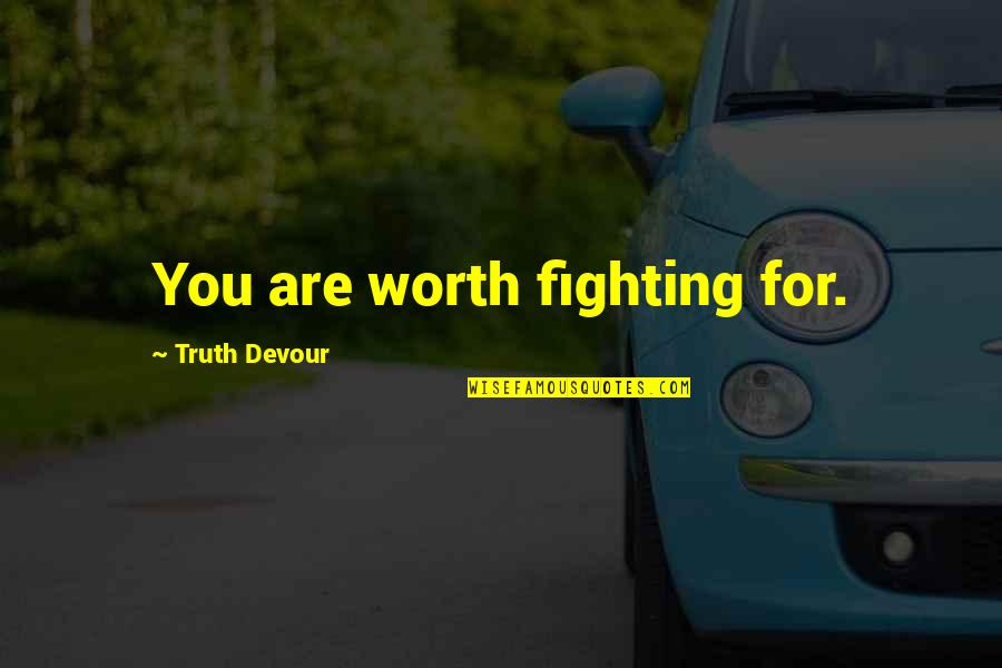 Karmic Quotes By Truth Devour: You are worth fighting for.