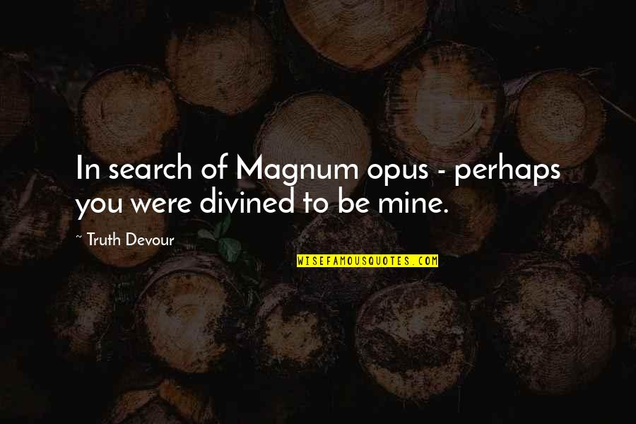Karmic Quotes By Truth Devour: In search of Magnum opus - perhaps you