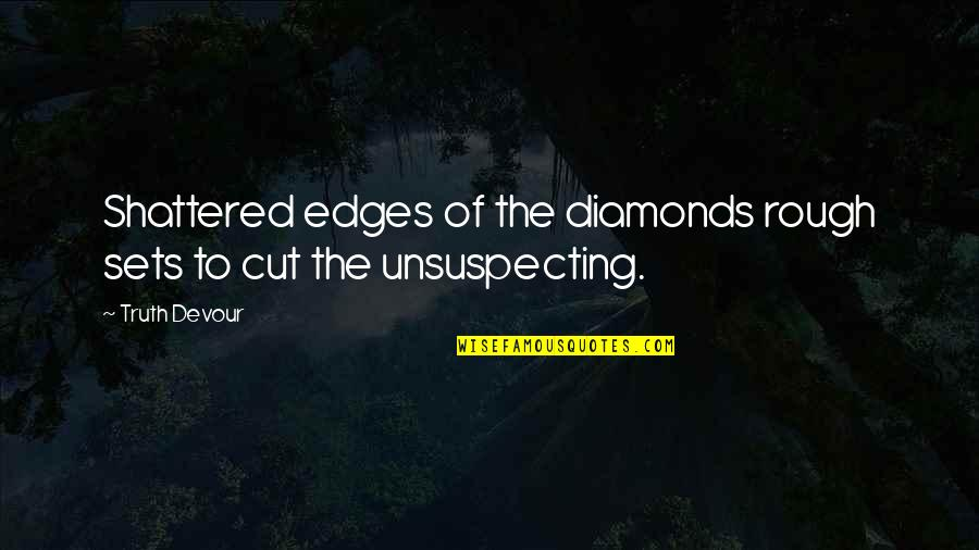 Karmic Quotes By Truth Devour: Shattered edges of the diamonds rough sets to