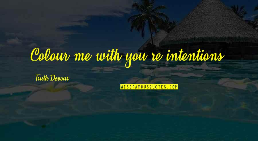 Karmic Quotes By Truth Devour: Colour me with you're intentions.