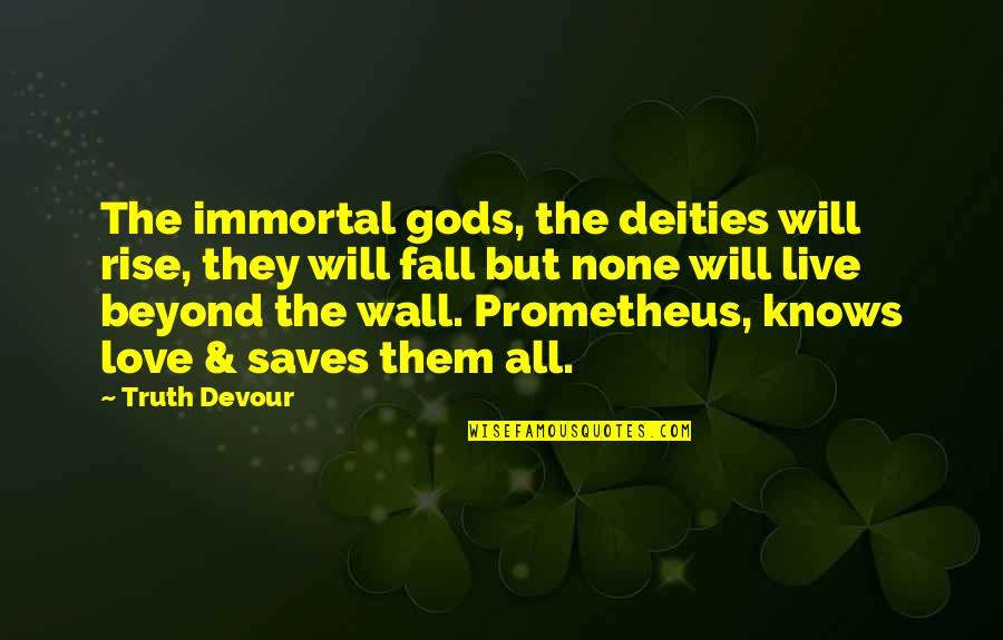 Karmic Quotes By Truth Devour: The immortal gods, the deities will rise, they