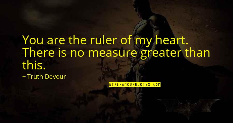 Karmic Quotes By Truth Devour: You are the ruler of my heart. There