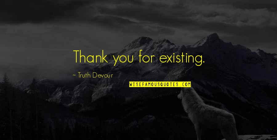 Karmic Quotes By Truth Devour: Thank you for existing.