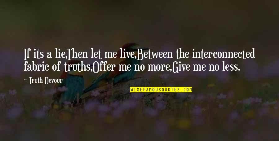 Karmic Quotes By Truth Devour: If its a lie,Then let me live,Between the