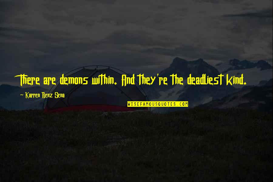 Karren Quotes By Karren Renz Sena: There are demons within. And they're the deadliest