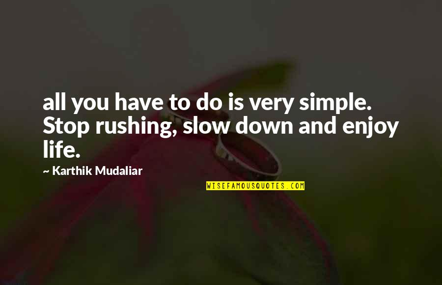 Karthik Quotes By Karthik Mudaliar: all you have to do is very simple.