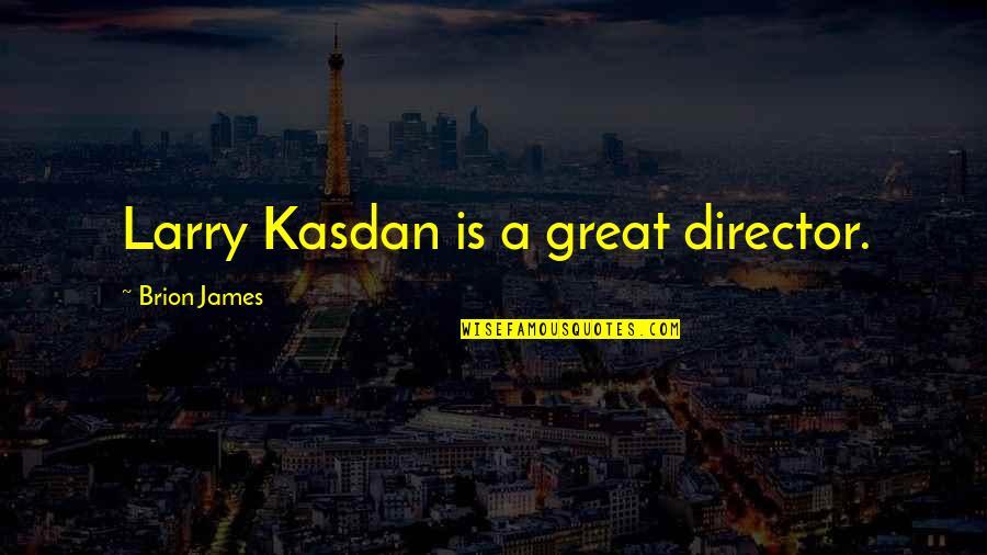 Kasdan Quotes By Brion James: Larry Kasdan is a great director.